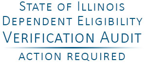 State of Illinois Dependent Eligibility Verification Audit - Action Required