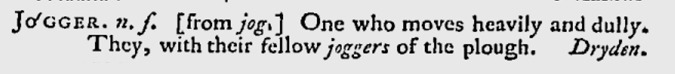 jogger, 'one who moves heavily and dully; one who plods'