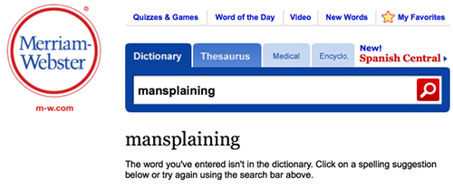 Mansplaining isn't in the dictionary, yet