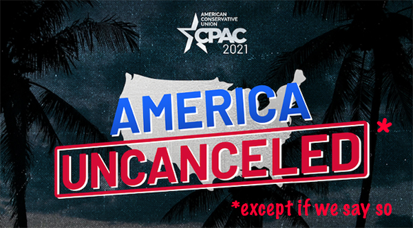 New CPAC slogan reads America Uncanceled except when we say so