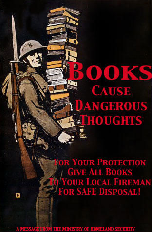 Books cause dangerous thoughts; for your protection, give all  books to your local fireman for safe disposal!