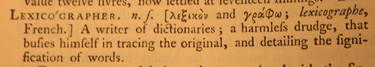 Samuel Johnson's definition of lexicographer, 'a writer of dictionaries; a harmless drudge.'