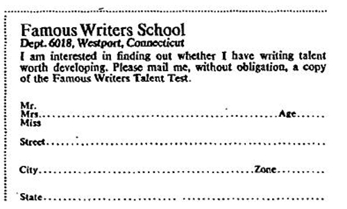 Famous Writers School magazine ad: I am interested in finding out whether I have writing talent worth developing. Please mail me, without obligation, a copy of the Famous Writers Talent Test