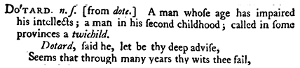 Samuel Johnson's definition of 'dotard': A man whose age has impaired his intellectd