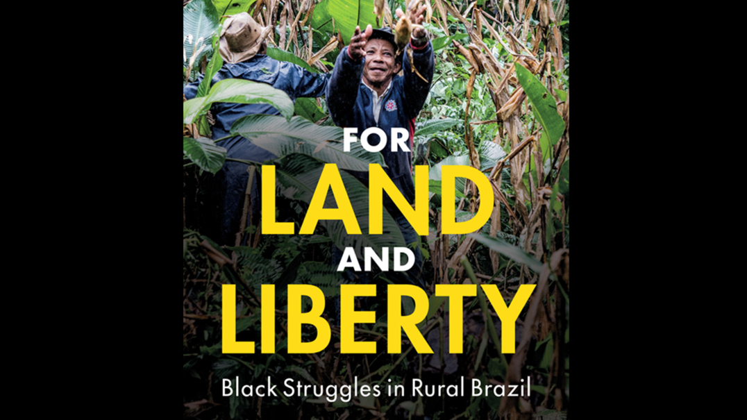 """""""For Land and Liberty: Black Struggles in Rural Brazil"""" was published in April by Cambridge University Press as part of its Cambridge Studies on the African Diaspora series."""